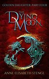 The Dying Moon by Anne Elisabeth Stengl