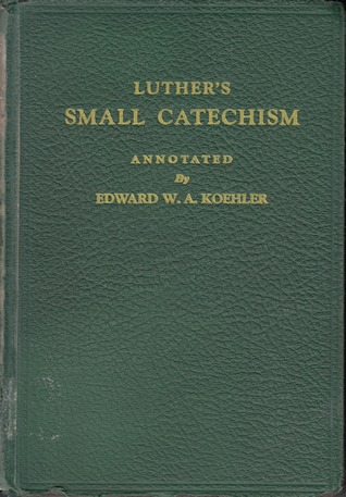A Short Explanation of Dr. Martin Luther's Small Catechism