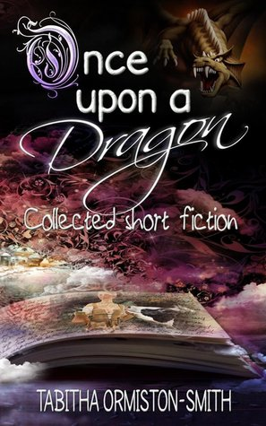 Once Upon A Dragon: Collected Short Fiction