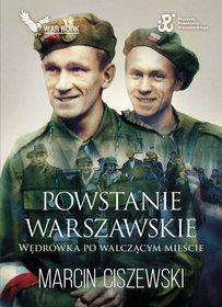 Powstanie warszawskie. Wędrówka po walczącym mieście by Marcin Ciszewski