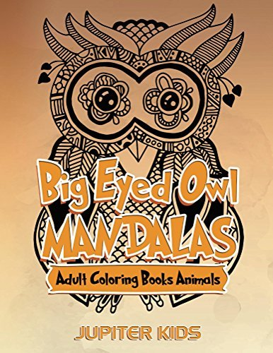 Big Eyed Owl Mandalas: Adult Coloring Books Animals (Owl Mandalas and Art Book Series)