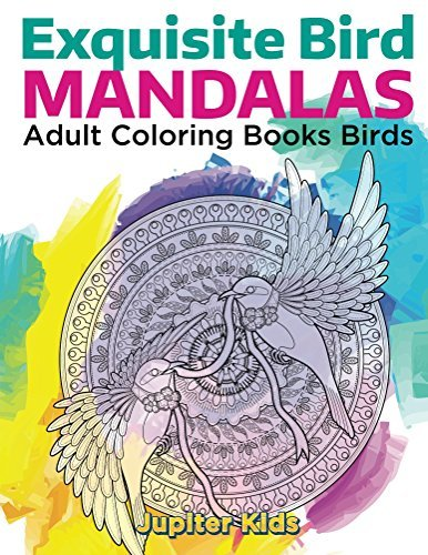 Exquisite Bird Mandalas: Adult Coloring Books Birds (Bird Mandalas and Art Book Series)