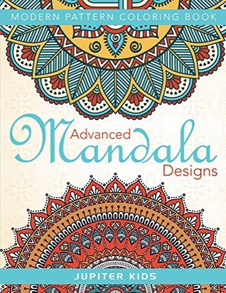 Advanced Mandala Designs: Modern Pattern Coloring Book by Jupiter Kids