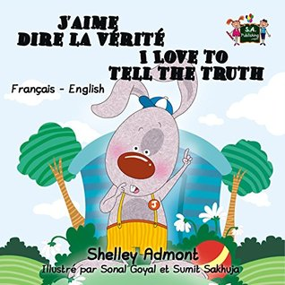 J'aime dire la vérité I Love to Tell the Truth (french english bilingual books, livres pour enfants, bilingual french children's books, french kids) (French ... Bilingual Collection)