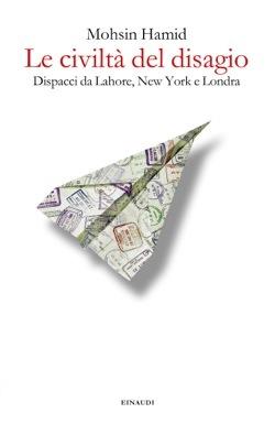 Le civiltà del disagio: Dispacci da Lahore, New York e Londra