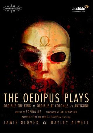 The Oedipus Plays: Oedipus the King • Oedipus at Colonus • Antigone