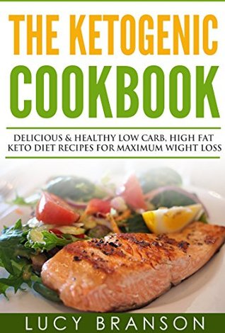 Ketogenic Cookbook: Delicious & Healthy Low Carb, High Fat Keto Diet Recipes for Maximum Weight Loss (Ketogenic Diet,Cookbook For Beginners,Recipes,Mistakes,Fat Bombs)