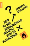 How to use Fremdwörter without sich zu flambieren