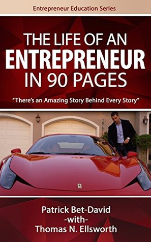 The Life of an Entrepreneur in 90 Pages: There's an Amazing Story Behind Every Amazing Story (Entrepreneur Education Series)