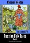 Russian Reader: Intermediate. Russian Folk Tales Part 1