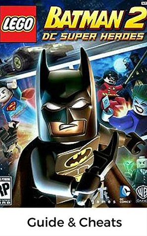 The NEW Complete Guide to: Lego Batman 2 Game Cheats AND Guide with Tips & Tricks, Strategy, Walkthrough, Secrets, Download the game, Codes, Gameplay and MORE!