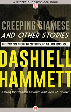 Creeping Siamese and Other Stories: Collected Case Files of the Continental Op: The Later Years, Volume 1