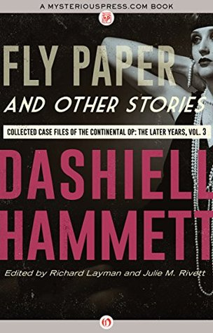 Fly Paper and Other Stories: Collected Case Files of the Continental Op: The Later Years, Volume 3