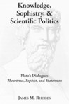 Knowledge, Sophistry, and Scientific Politics: Plato's Dialogues Theaetetus, Sophist, and Statesman