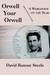 Orwell Your Orwell by David Ramsay Steele