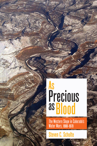 As Precious as Blood: The Western Slope in Colorado's Water Wars, 1900-1970