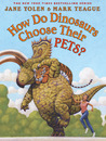 How Do Dinosaurs Choose Their Pets? by Jane Yolen