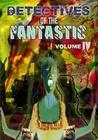 Detectives of the Fantastic: volume IV