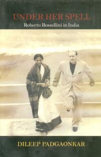 Under Her Spell: Roberto Rossellini In India