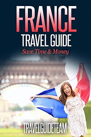France Travel Guide: Tips & Advice For Long Vacations, Short Trips & Romantic Breaks - Trip to Relax & Discover How The French Eat, Drink, Restaurants, Bars,Night life, Music: Europe