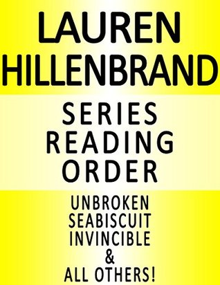 LAUREN HILLENBRAND - SERIES READING ORDER (SERIES LIST) - IN ORDER: UNBROKEN: A WORLD WAR II STORY OF SURVIVAL, RESILIENCE AND REDEMPTION, SEABISCUIT, INVINCIBLE, & ALL OTHERS!