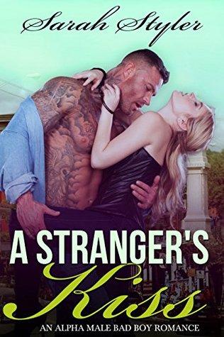 A Stranger's Kiss: Alpha Male Hot Stranger Romance (Plus 10 FREE Books Book 6)