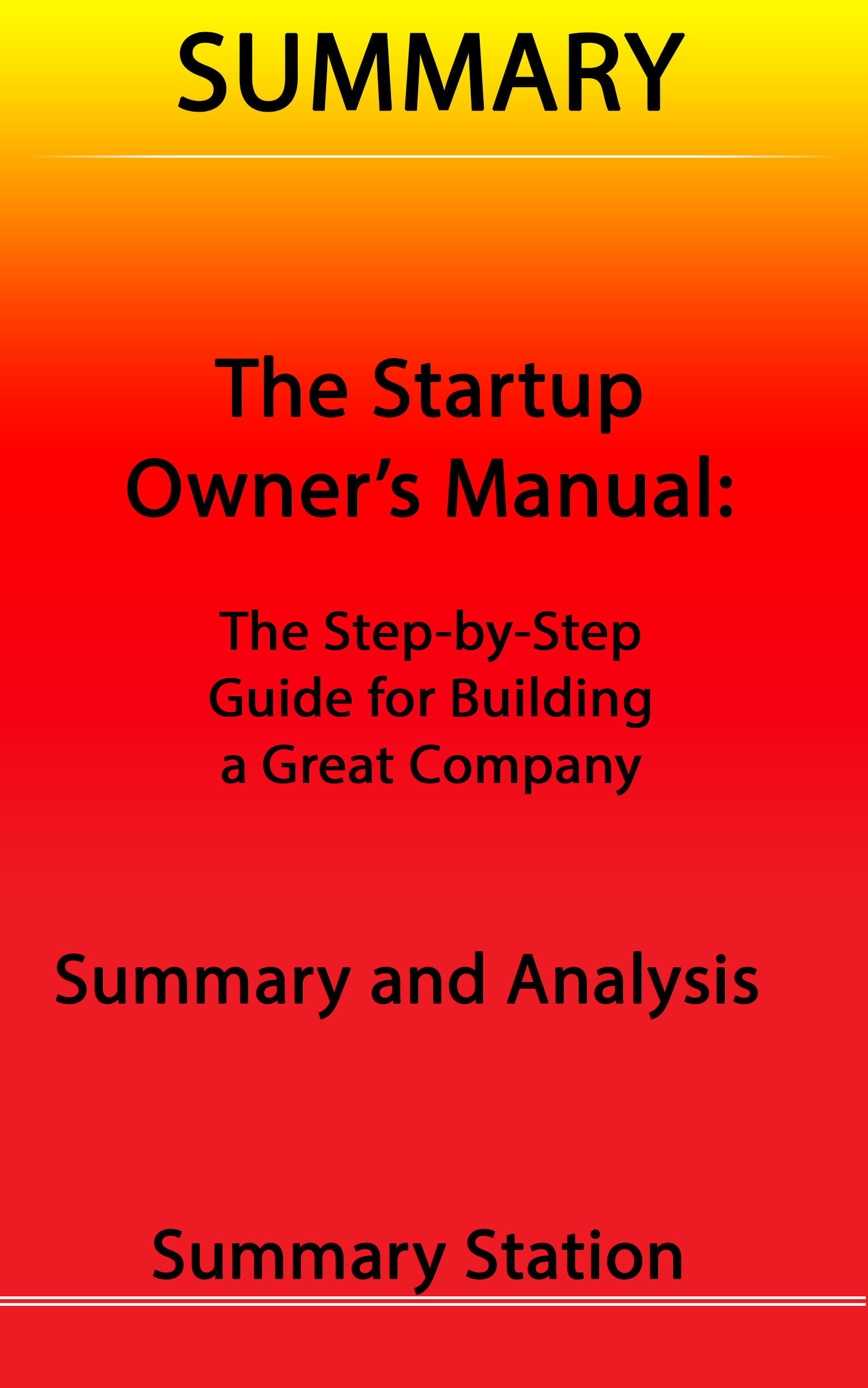 The Startup Owner's Manual: The Step-By-Step Guide for Building a Great Company | Summary