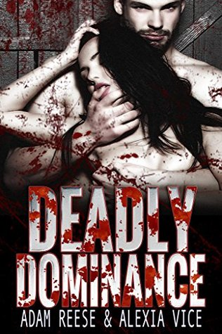 Deadly Dominance (Triple D Book 1) by Adam Reese