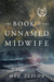 The Book of the Unnamed Midwife (The Road to Nowhere,#1)