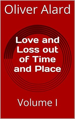 Love and Loss out of Time and Place: Volume I