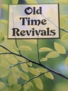 Old Time Revivals: How the Fire of God Spread in Days Now Past and Gone