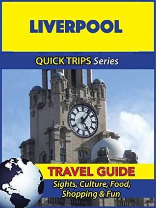 Liverpool Travel Guide (Quick Trips Series): Sights, Culture, Food, Shopping & Fun