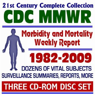 21st Century Complete Collection CDC MMWR - 1982-2009 - Centers for Disease Control Morbidity and Mortality Report, with Archives of Weekly Reports, Surveillance Summaries, More