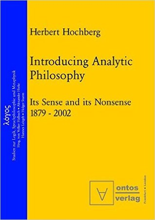 Introducing Analytic Philosophy: Its Sense And Its Nonsense 1879 2002