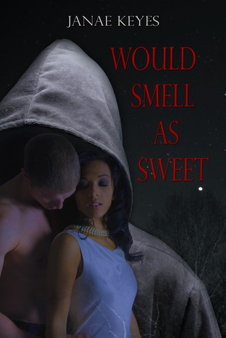 Would Smell As Sweet by Janae Keyes