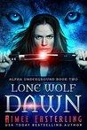 Lone Wolf Dawn (Alpha Underground, #2)