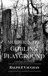 Murder in the Goblins Playground (DCI Arthur Ravyn Mystery, #1)