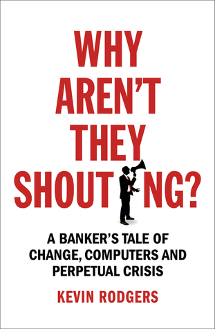 Why Aren't They Shouting?: How Computers Ate Banking
