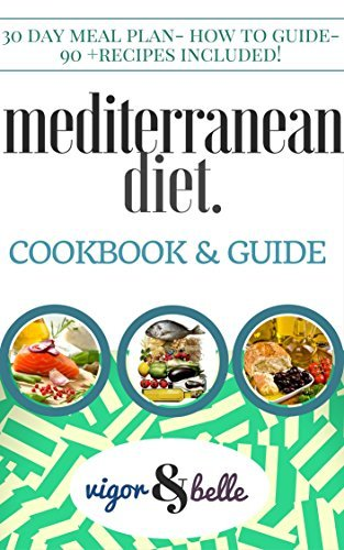 Mediterranean Diet: Cookbook & Guide: 30 DAY MEAL PLAN, 90+ recipes for Breakfast, Lunch and Dinner! (Mediterranean Diet, Mediterranean Diet Recipes, Low Carb, Mediterranean Diet Cookbook)