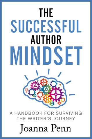 The Successful Author Mindset: A Handbook for Surviving the Writers Journey