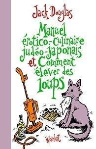 Manuel érotico-culinaire judéo-japonais ET comment élever des loups