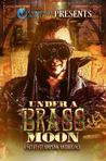 Under a Brass Moon: A Sci-Fi Steampunk Anthology