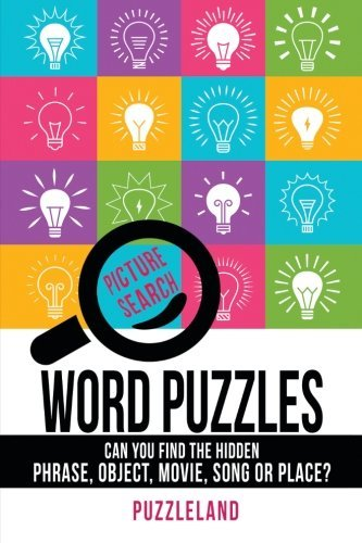 Word Picture Search Puzzles: Can You Find the Hidden Phrase, Object, Movie, Song or Place? (Word Search Puzzles Books for Adults)