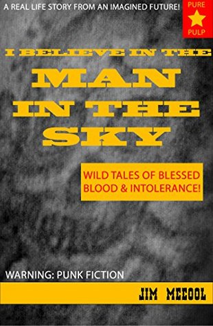 I Believe In The Man In The Sky: Wild Tales of Blessed Blood & Intolerance!