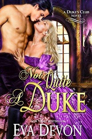 Not Quite A Duke (Dukes Club, #6)