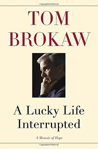 A lucky life interrupted a memoir of hope by tom brokaw solutioingenieria Image collections
