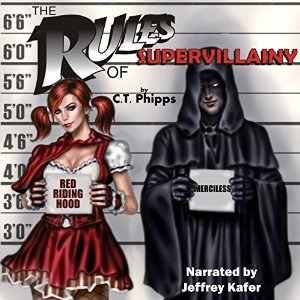 Audiobook Review: The Rules of Supervillainy by C.T. Phillips (@mlsimmons, @Willowhugger, @JeffreyKafer)