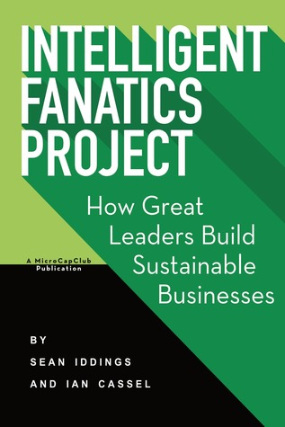 Intelligent Fanatics: How Great Leaders Build Sustainable Businesses