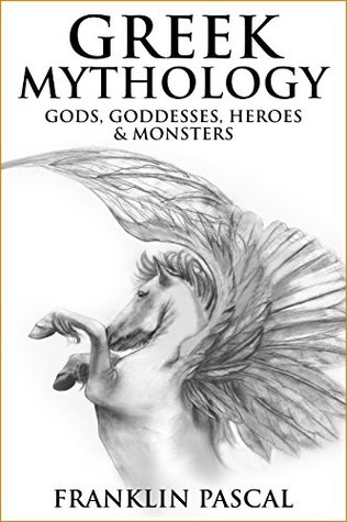 Gods, Goddesses, Heroes & Monsters: Discover the Extraordinary Legends & Myths of Ancient Greece