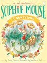 A New Friend (The Adventures of Sophie Mouse, #1)